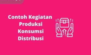 Contoh Kegiatan Produksi Konsumsi Distribusi