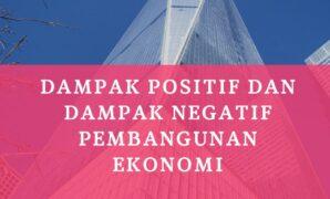 Dampak Positif dan Dampak Negatif Pembangunan Ekonomi