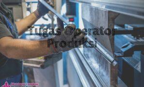 Tugas dan tanggungjawab Operator Produksi