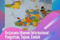 pengertian dan contoh kerjasama ekonomi internasional